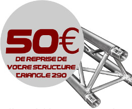 50 euro de reprise sur votre structure triangle pour un achat de structure Duratruss