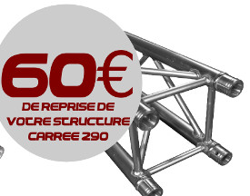 60 euro de reprise sur votre structure carrée pour un achat de structure Duratruss